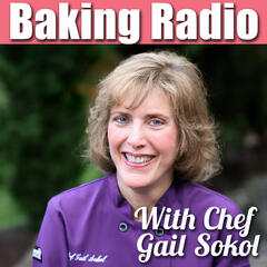 Baking Radio: Chef Gail Sokol's Baking Podcast