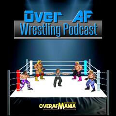 Over Af Wrestling Podcast