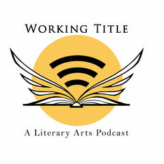 Working Title: A Literary Arts Podcast