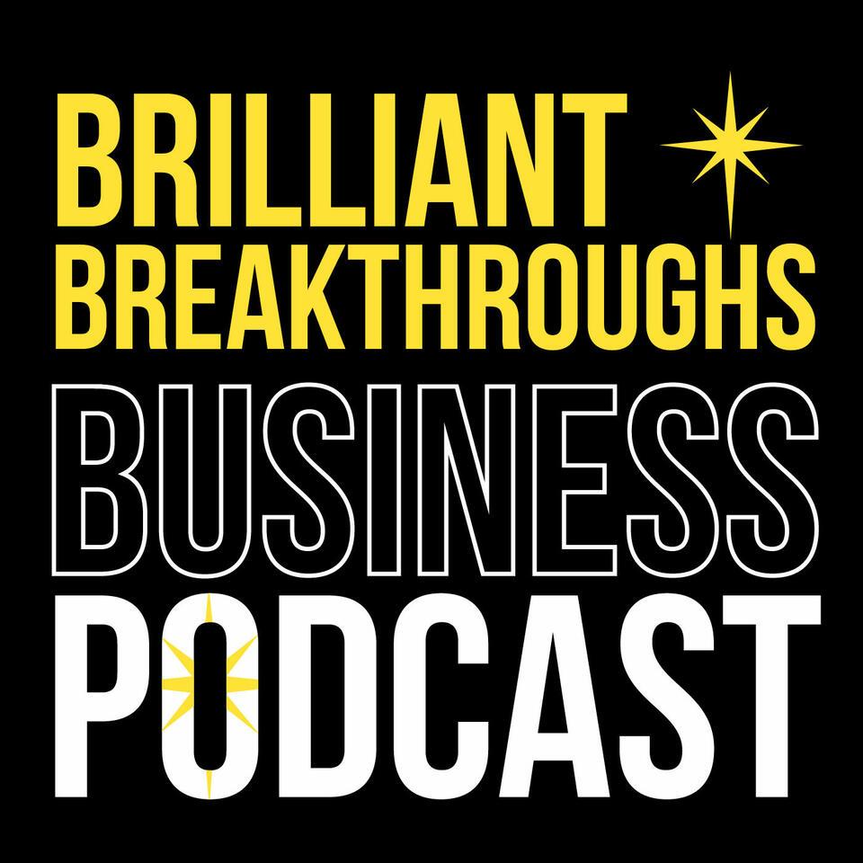 Brilliant Breakthroughs Business Podcast