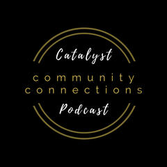Catalyst Community Connections Podcast