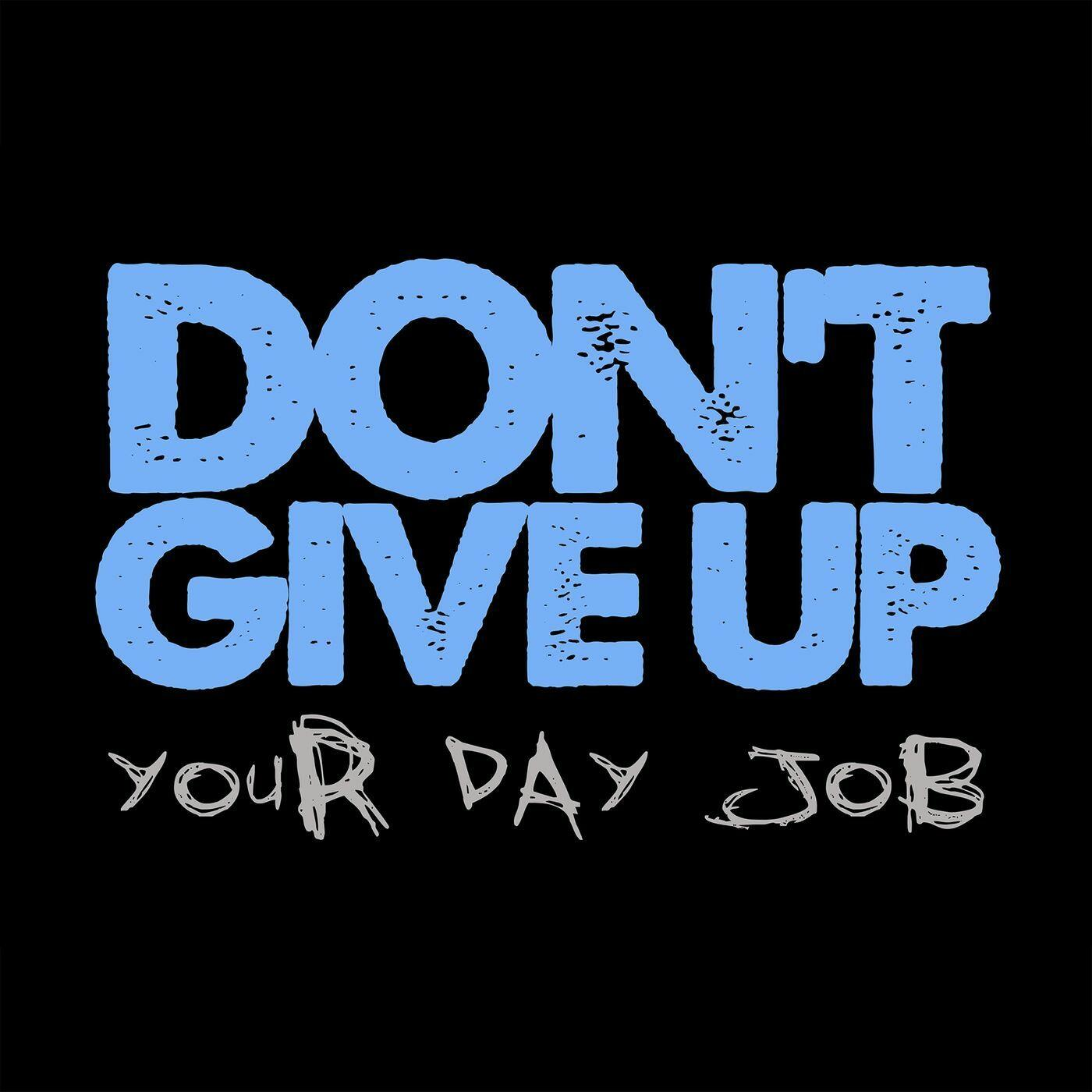 Don't Give Up Your Day Job's Podcast