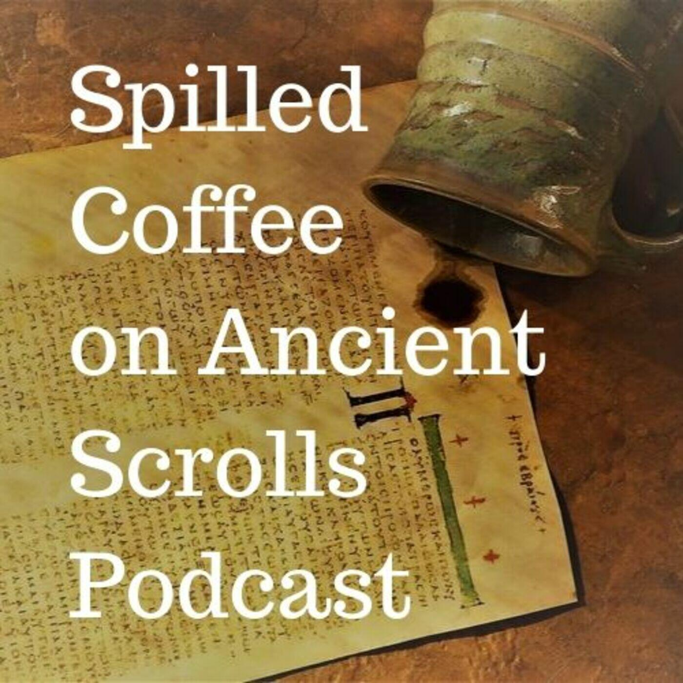 Spilled Coffee on Ancient Scrolls Podcast