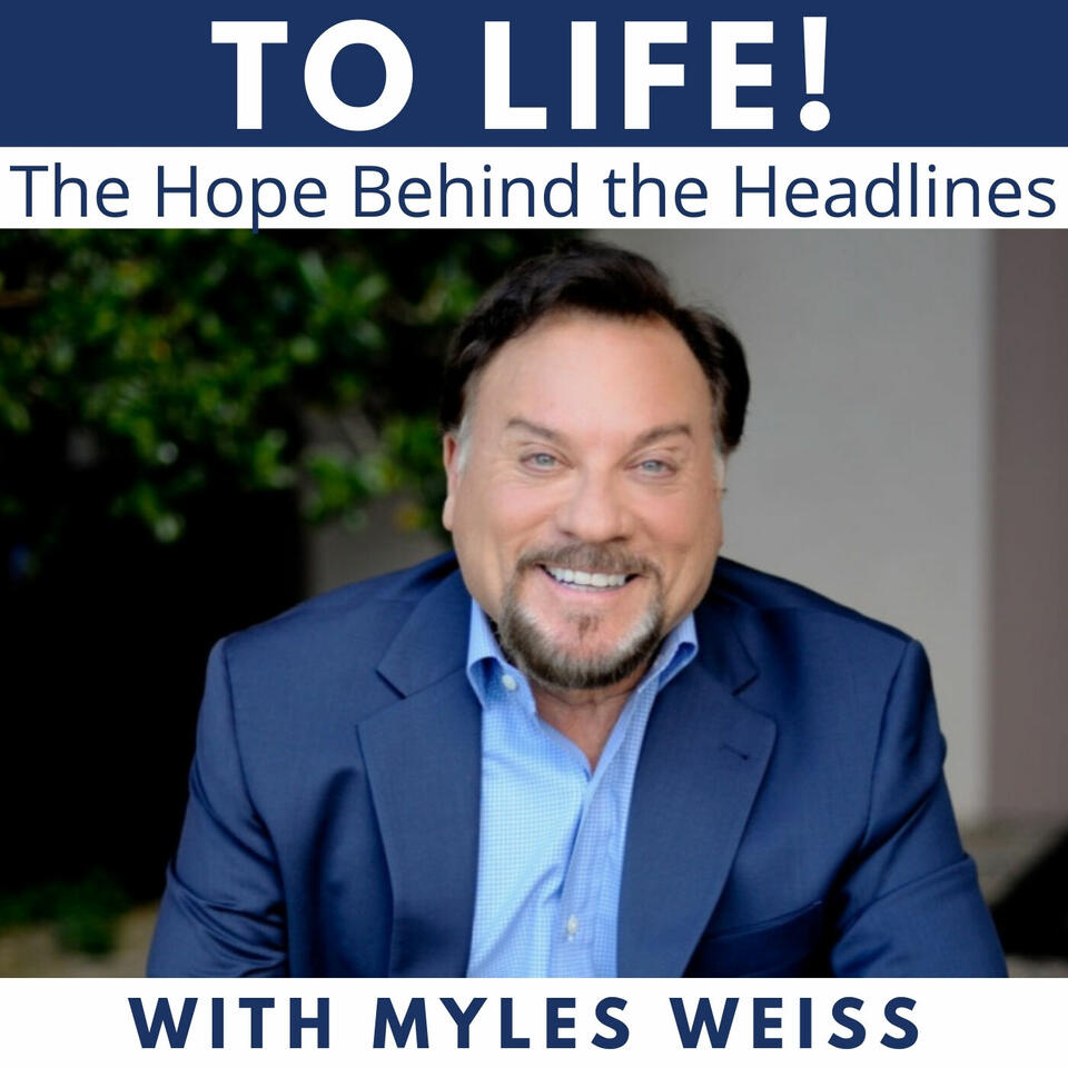 To Life! The Hope Behind the Headlines