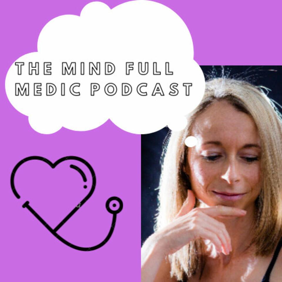 THE MIND FULL MEDIC PODCAST