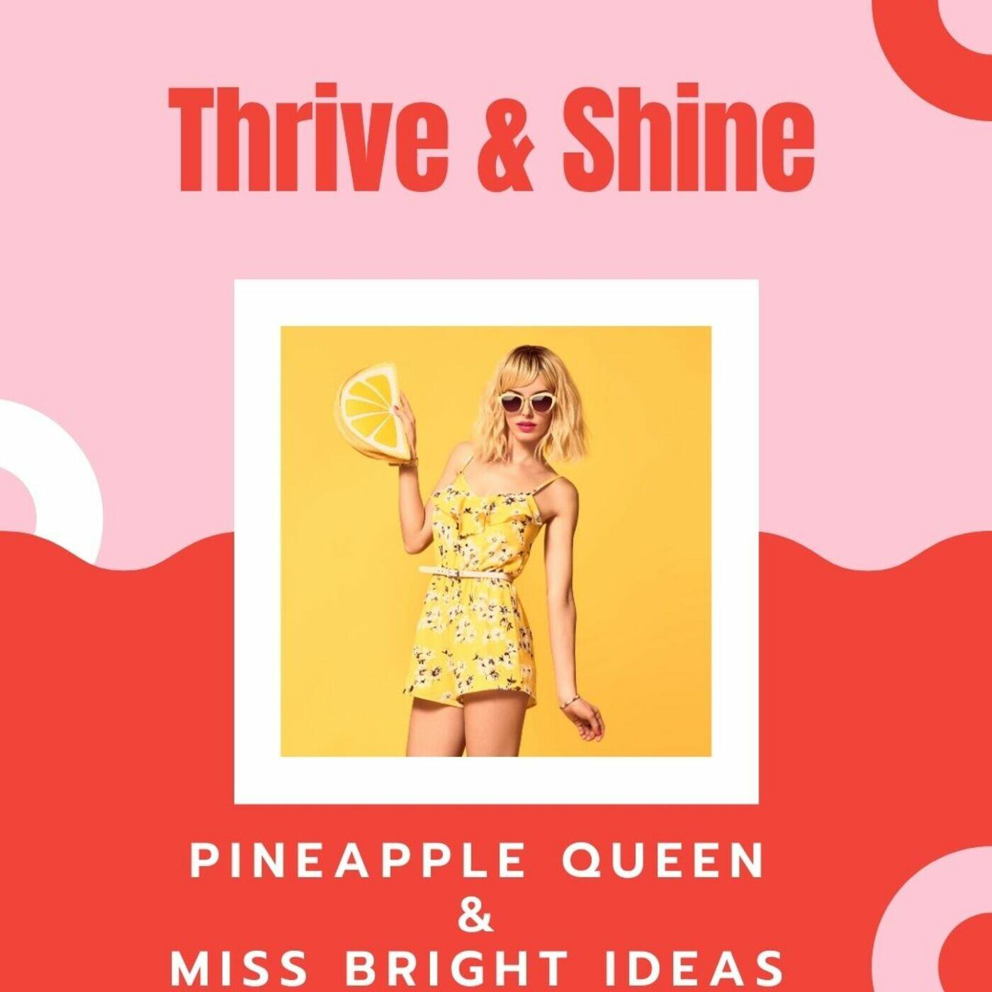 Thrive and Shine with Pineapple Queen and Miss Bright Ideas