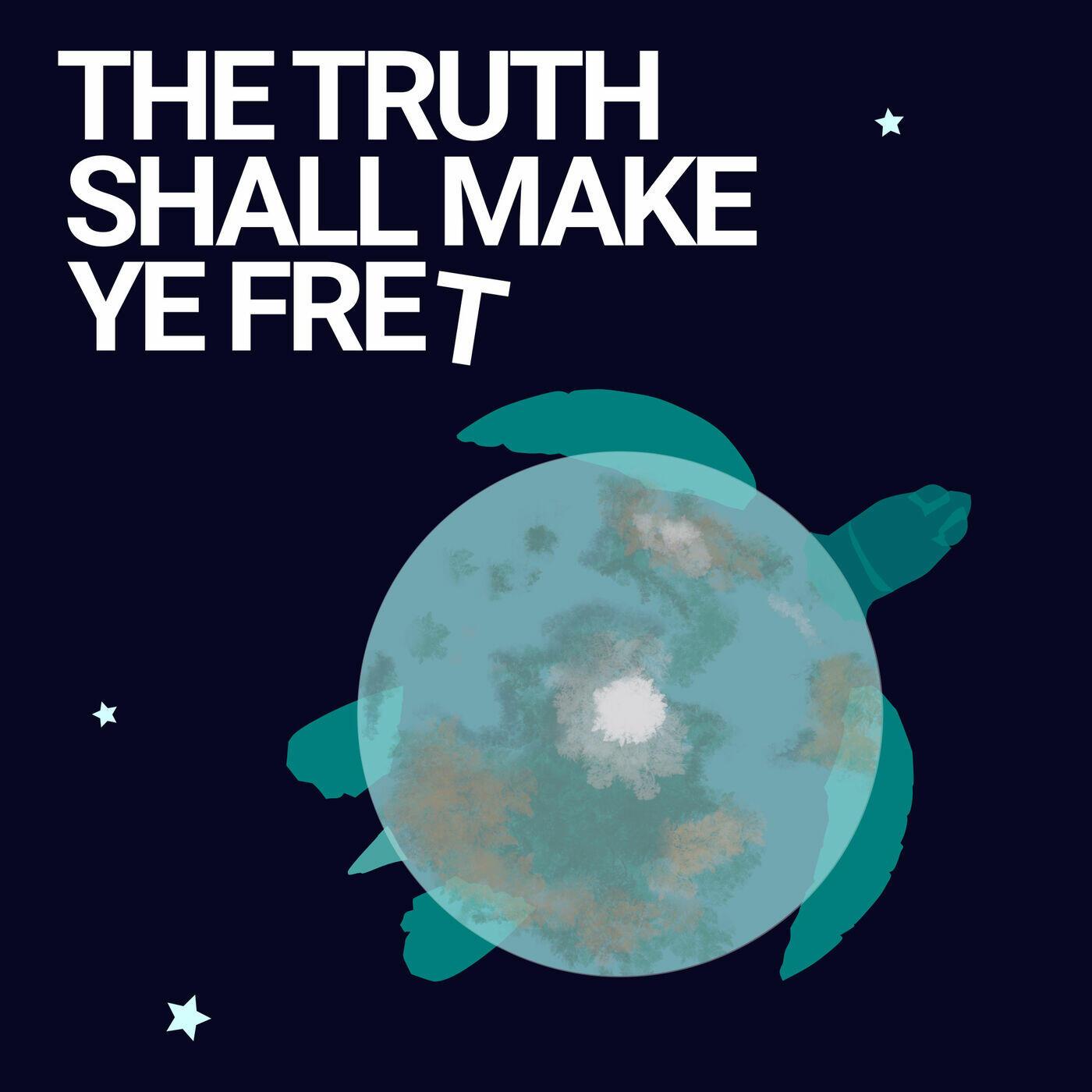 The Truth Shall Make Ye Fret