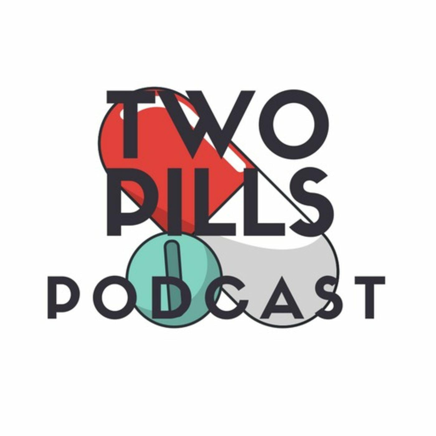 Take Two Pills and listen to this podcast