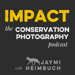 Impact: The Conservation Photography Podcast