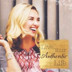 Live Your Authentic Life