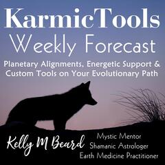 KarmicTools Forecast ~ Weekly Podcast