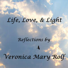 """Life, Love, & Light"" with Veronica Mary Rolf"