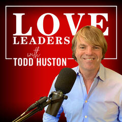 Love Leaders with Todd Huston