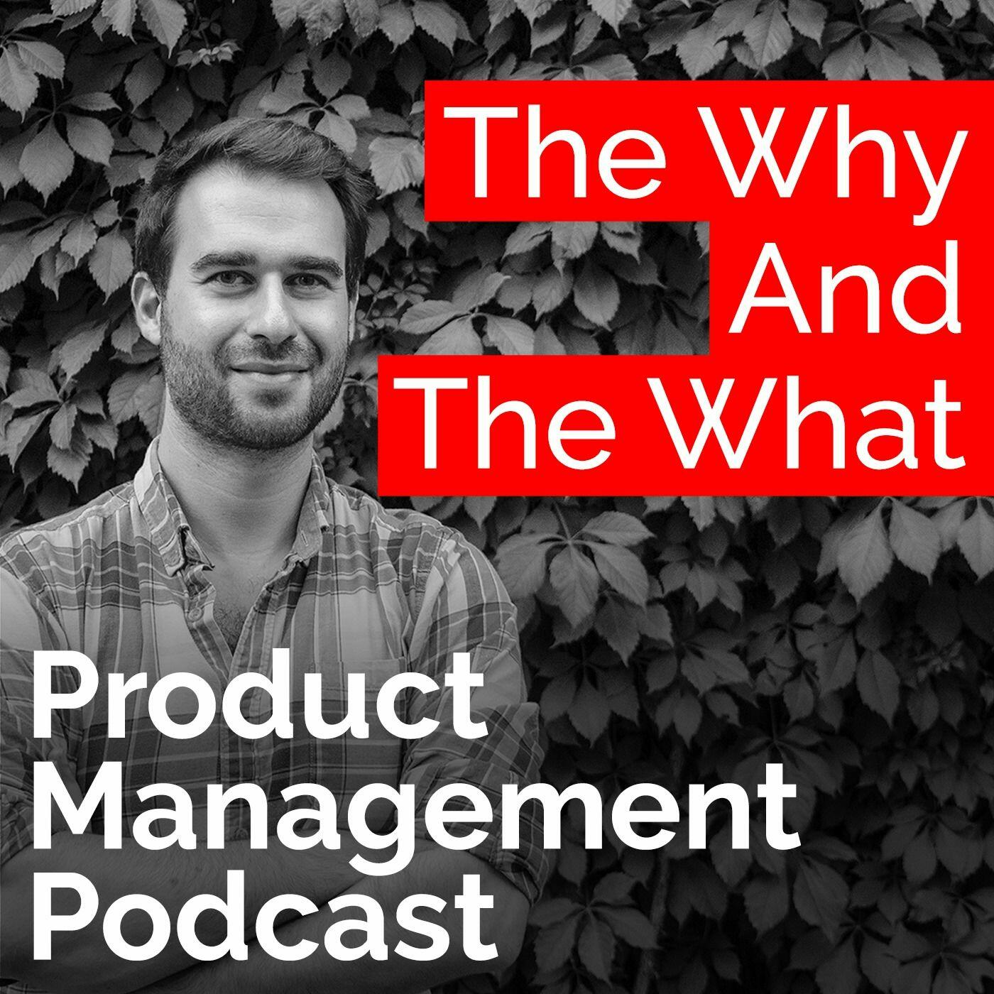The Why And The What – Product Management Podcast