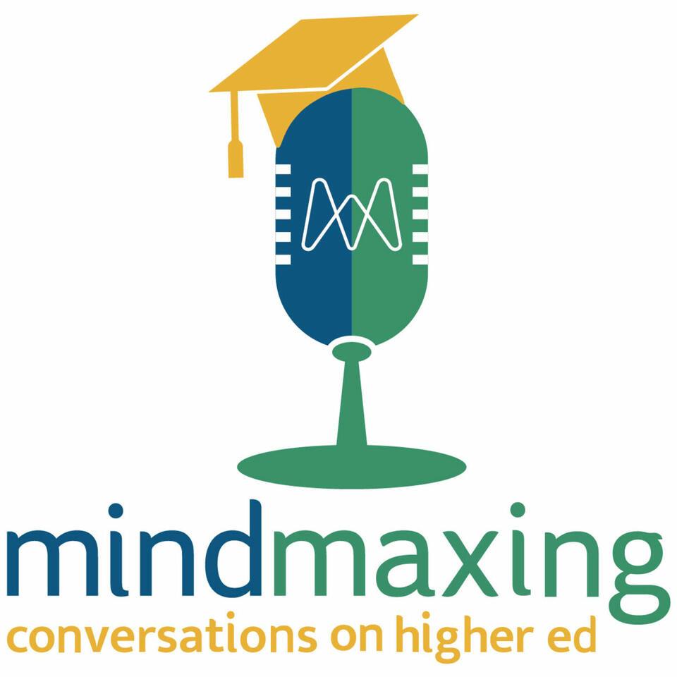MindMaxing: Conversations on Higher Ed