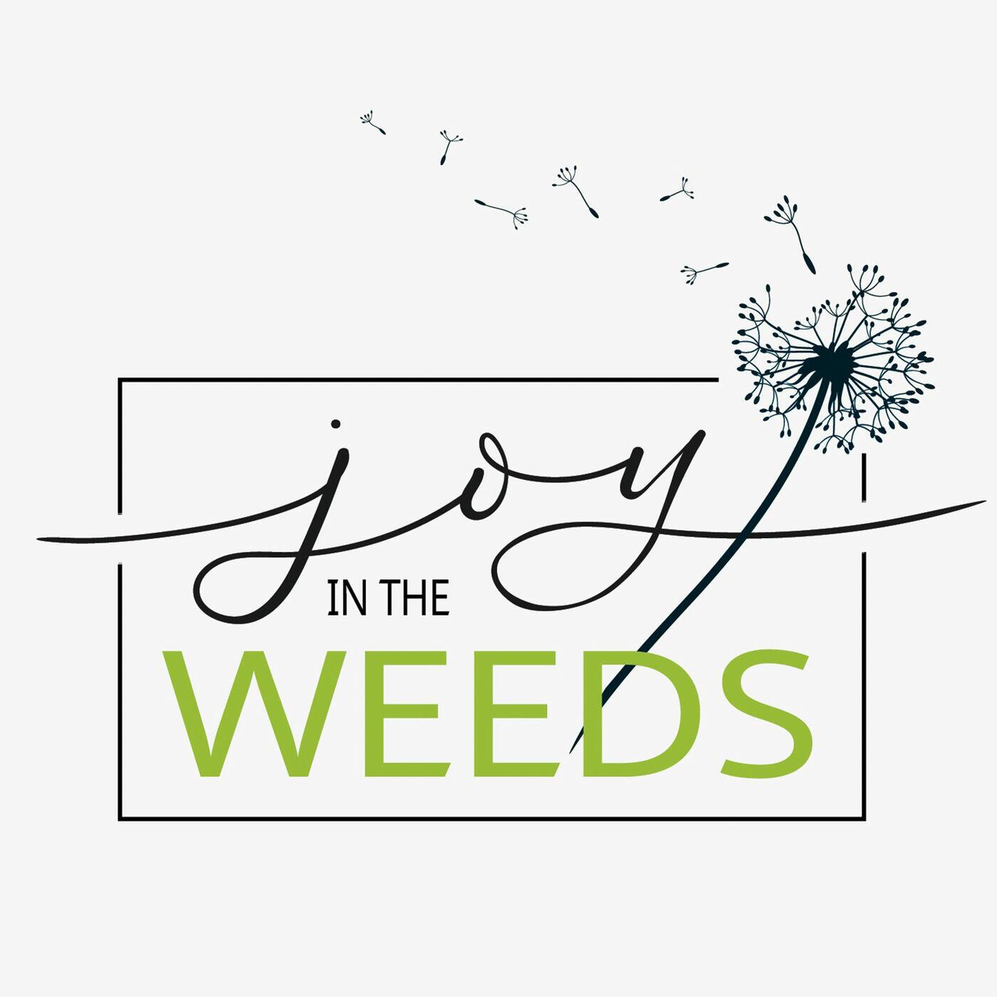 Joy in the Weeds