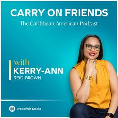 The Carry On Friends Podcast with Kerry-Ann Reid-Brown