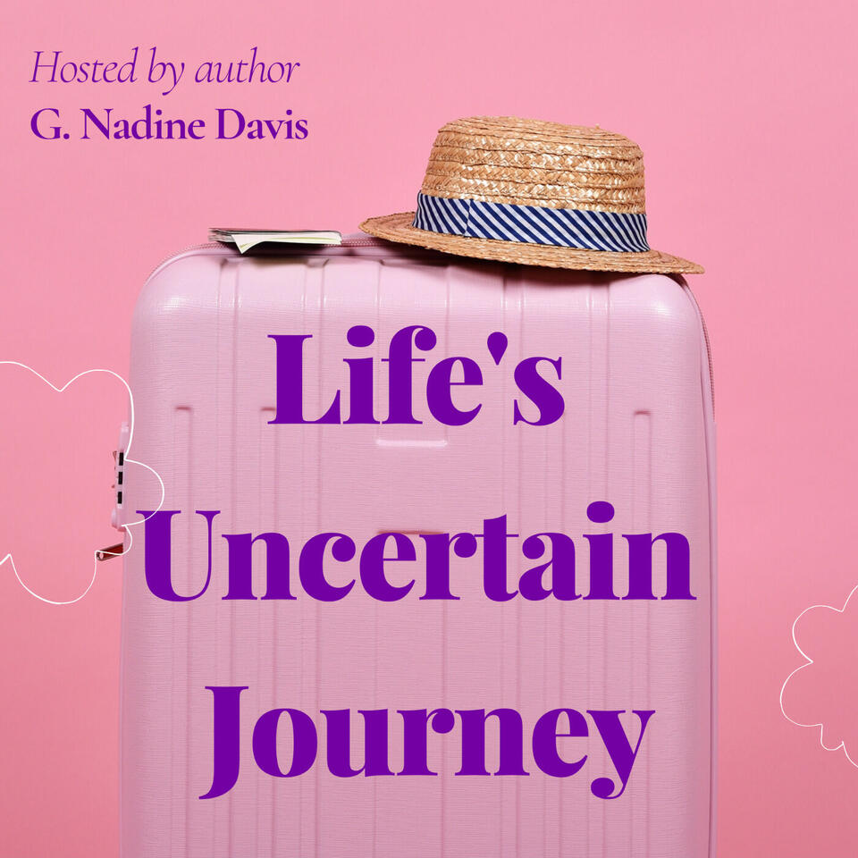 Life's Uncertain Journey Weekly Podcast