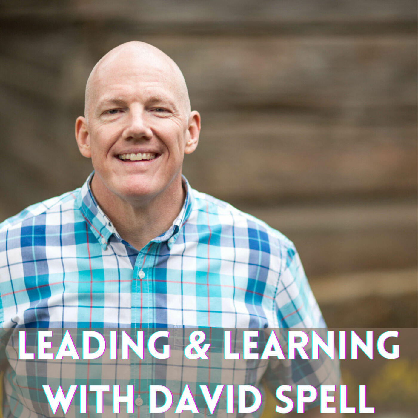 Leading and Learning with David Spell