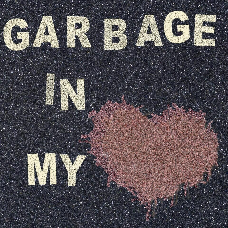 Garbage in my Heart