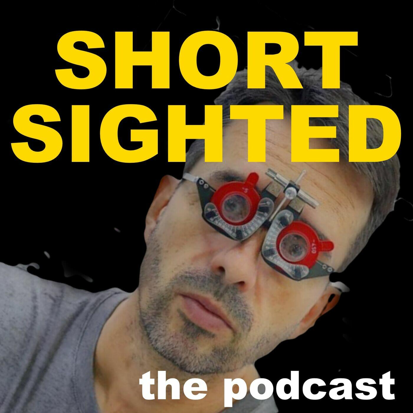 The Shortsighted Podcast