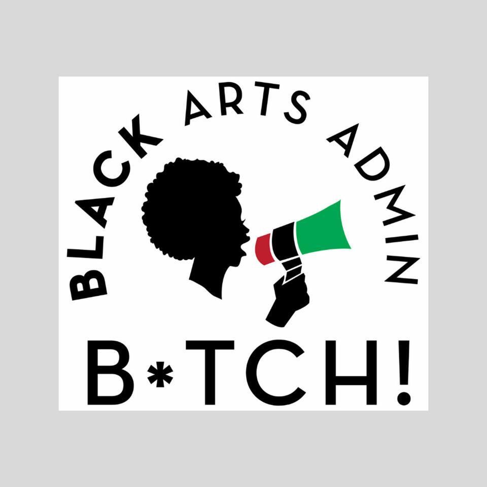 Black Arts Admin B*tch Podcast