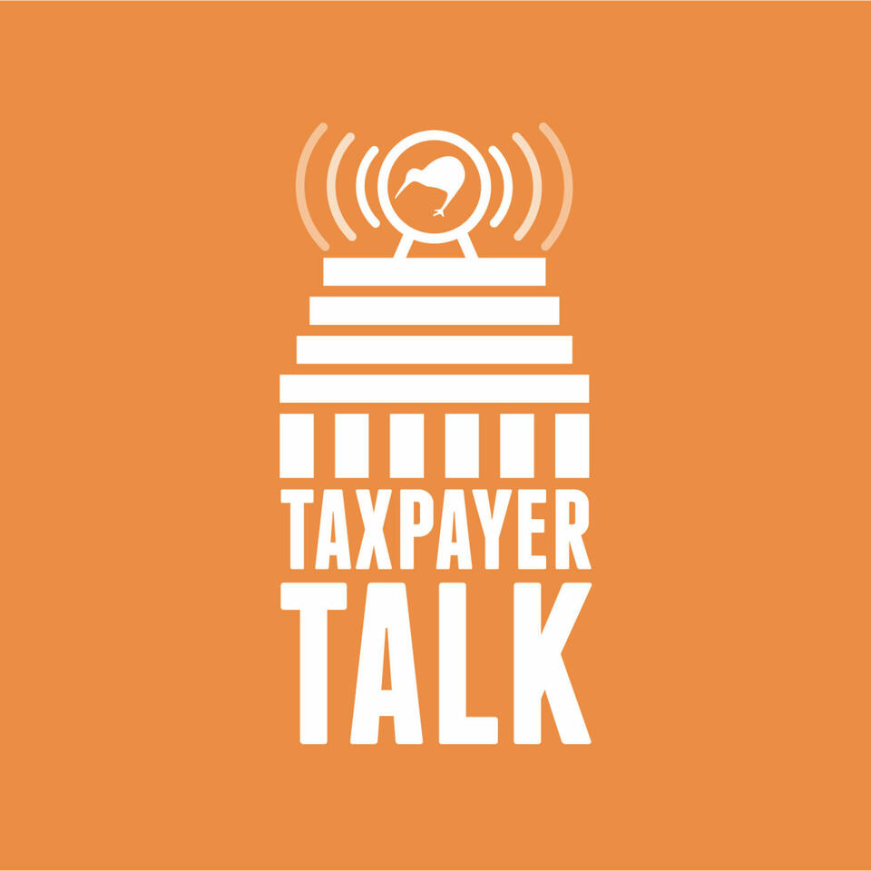 Taxpayer Talk - podcast by the New Zealand Taxpayers' Union