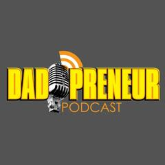Dad-Preneur Journey of Fatherhood and Entrepreneurs