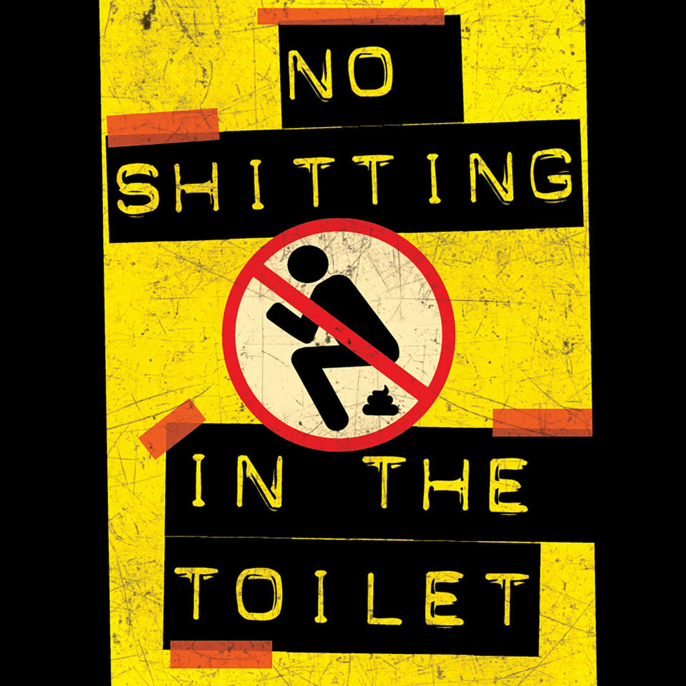 No Shitting In The Toilet