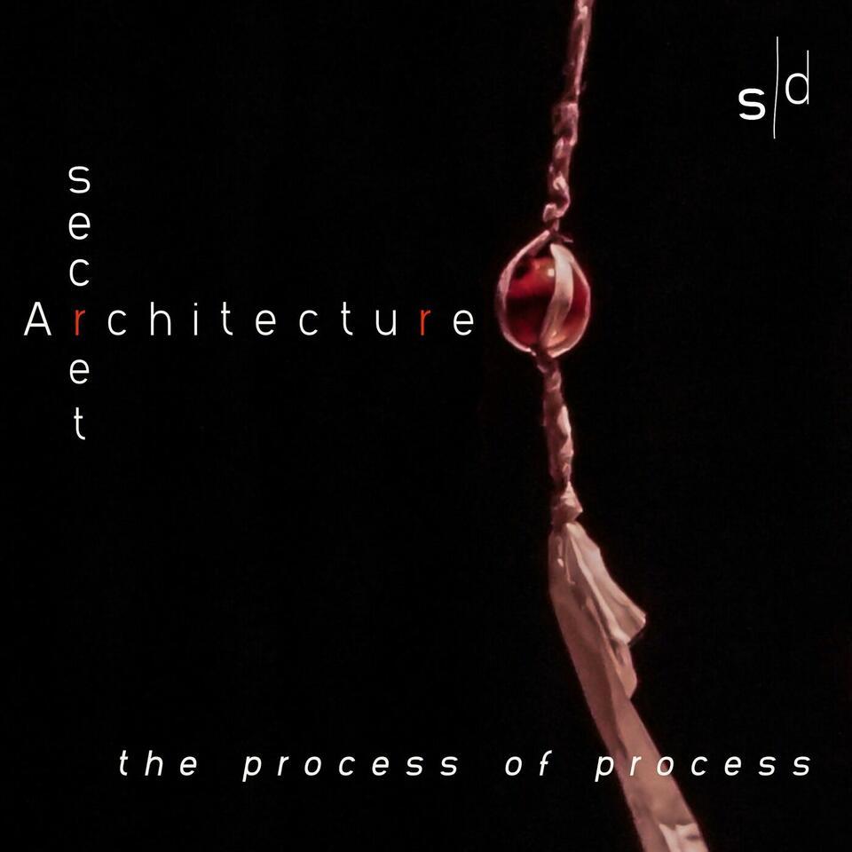 Secret Architecture: the process of process