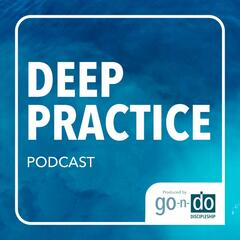 The Deep Practice Podcast