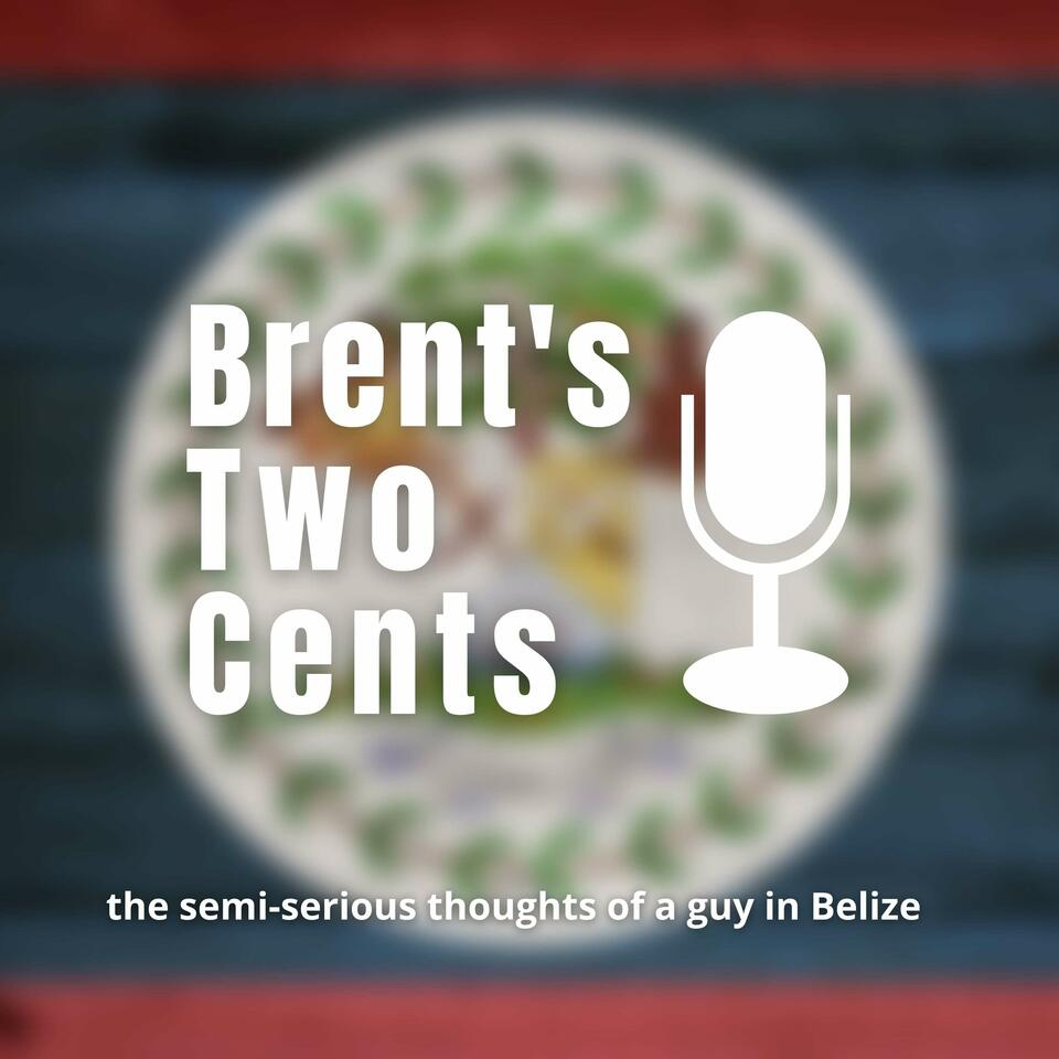 Brent's Two Cents: The Semi-Serious Thoughts of a Guy in Belize