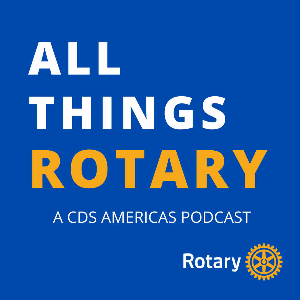 All Things Rotary: A CDS Podcast