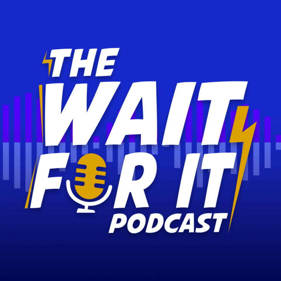 The Wait For It Podcast