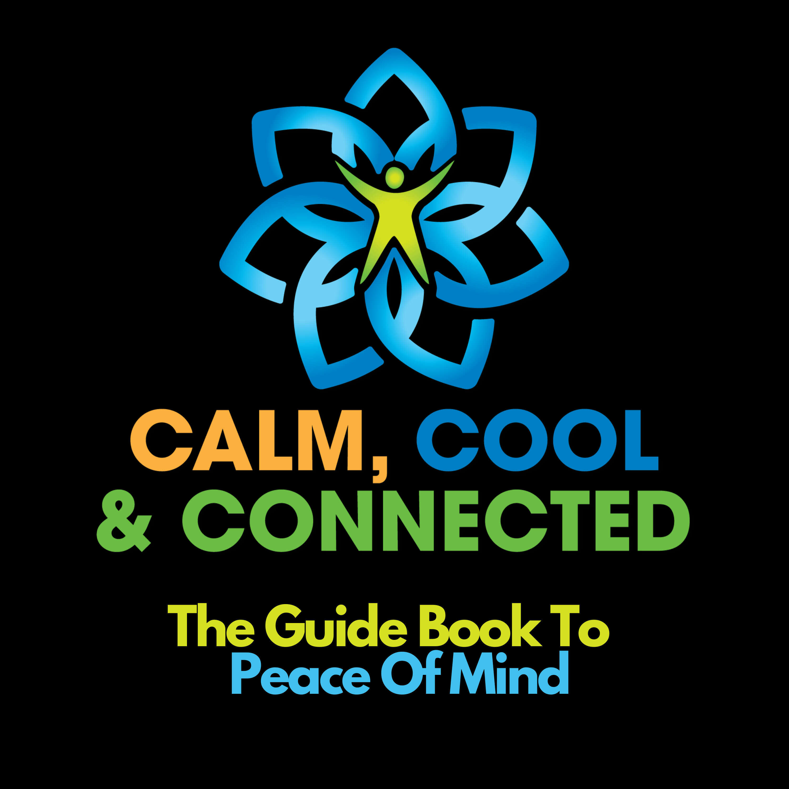 Calm, Cool and Connected - The Guide Book to Peace of Mind