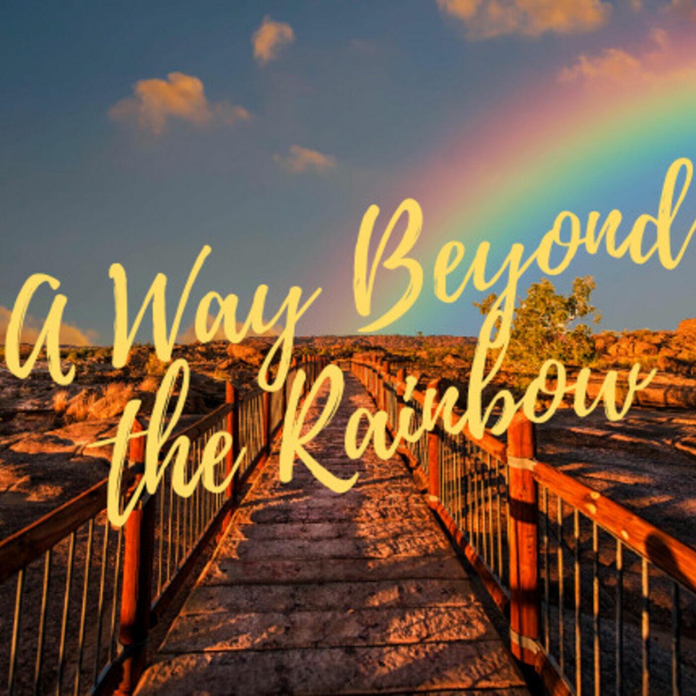 A Way Beyond the Rainbow