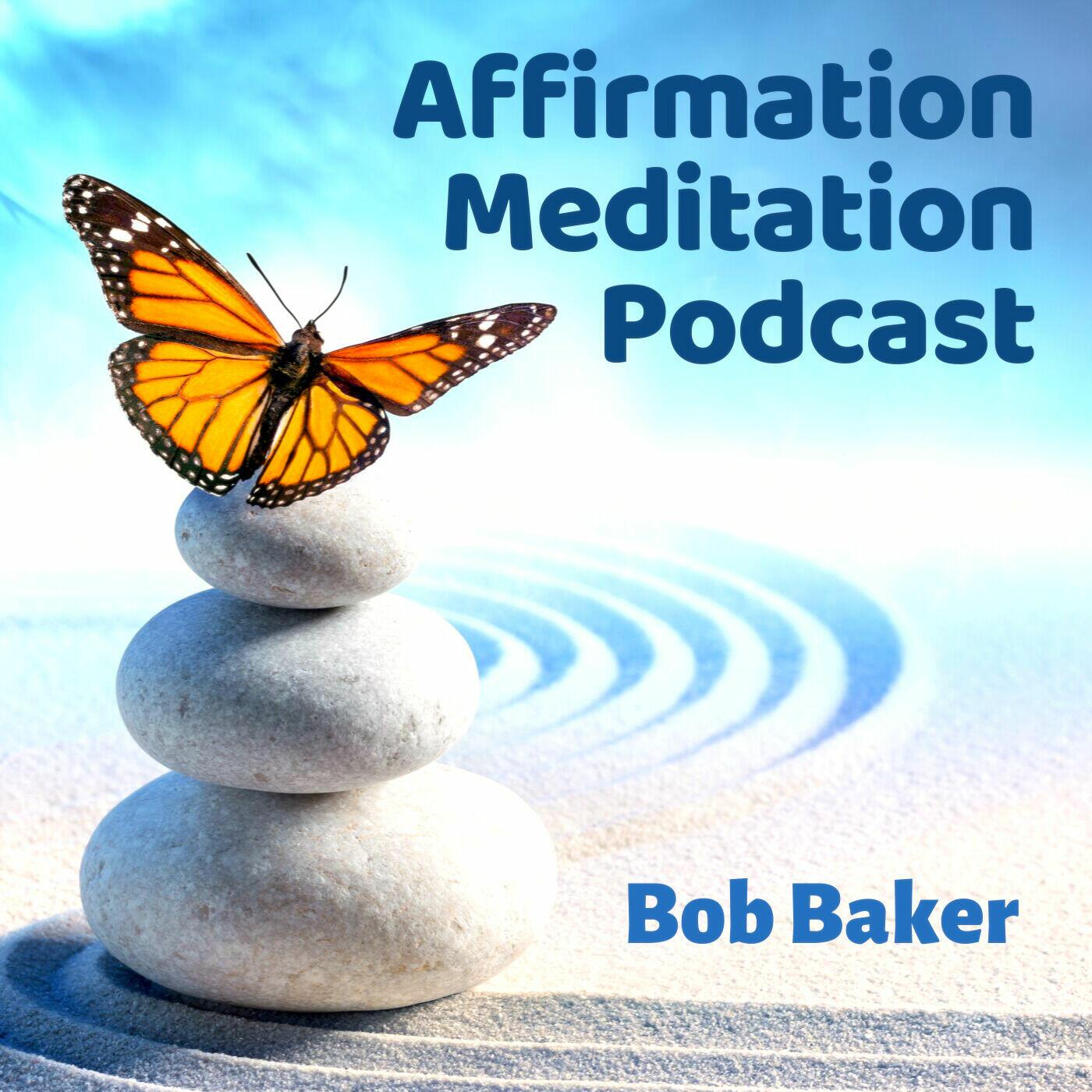 Affirmation Meditation Podcast with Bob Baker