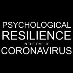 Psychological Resilience in the Time of Coronavirus