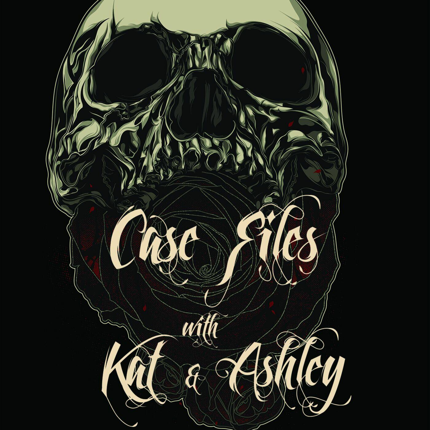 Case Files with Kat and Ashley
