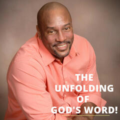 THE UNFOLDING OF GOD'S WORD