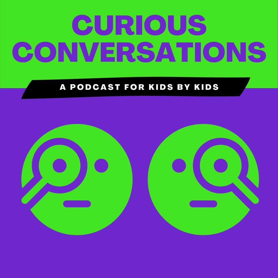 Curious Conversations: A Podcast for Kids by Kids