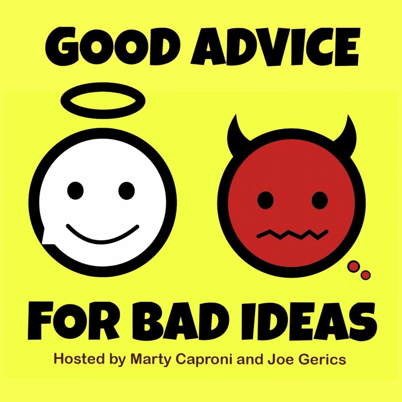 Good Advice for Bad Ideas