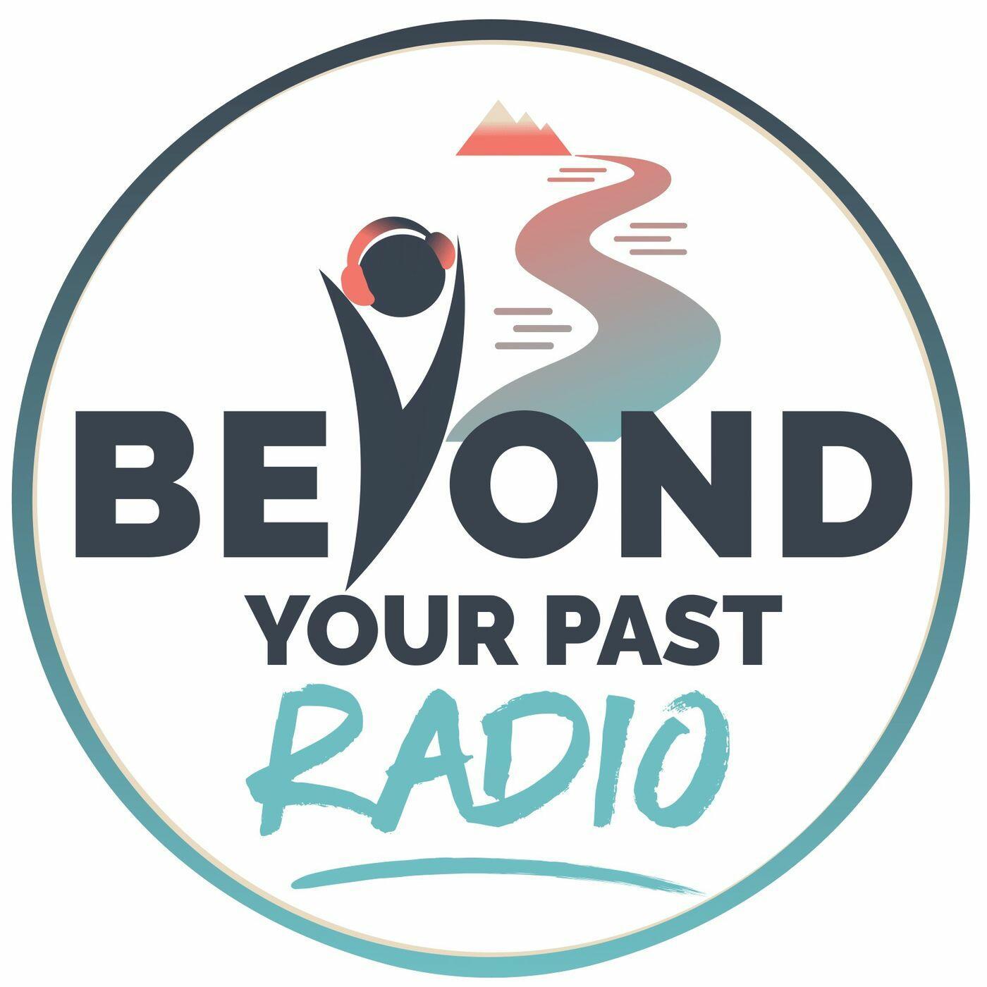 Beyond Your Past Radio