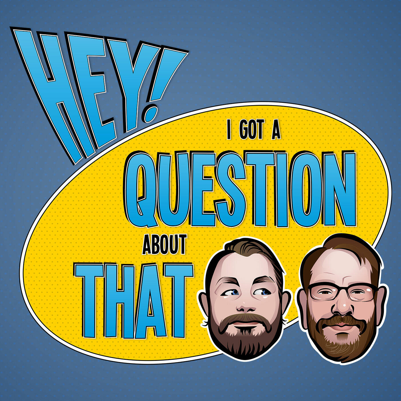 Hey! I Got a Question About That