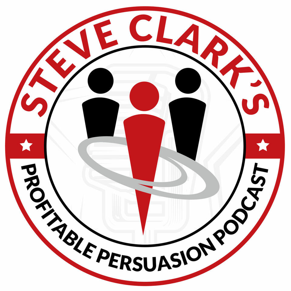 Steve Clark's Profitable Persuasion Podcast