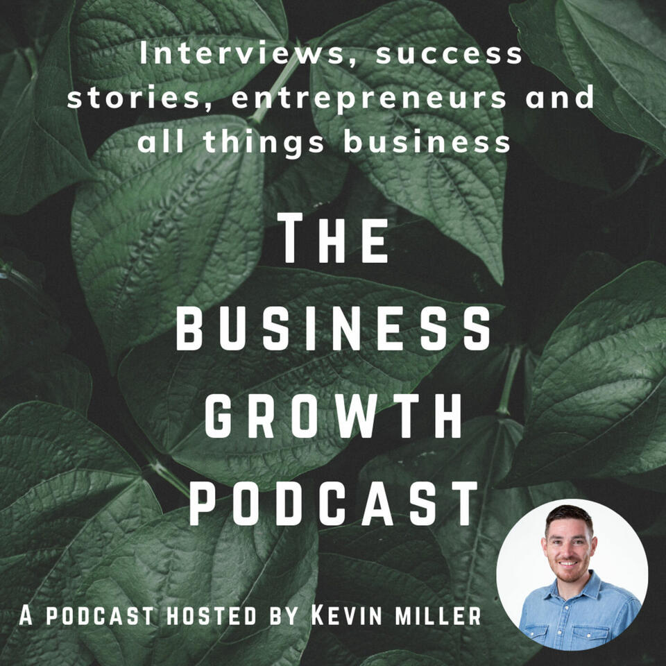 The Business Growth Podcast with Kevin Miller