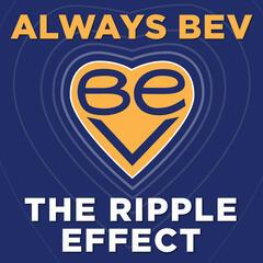 Always Bev - The Ripple Effect