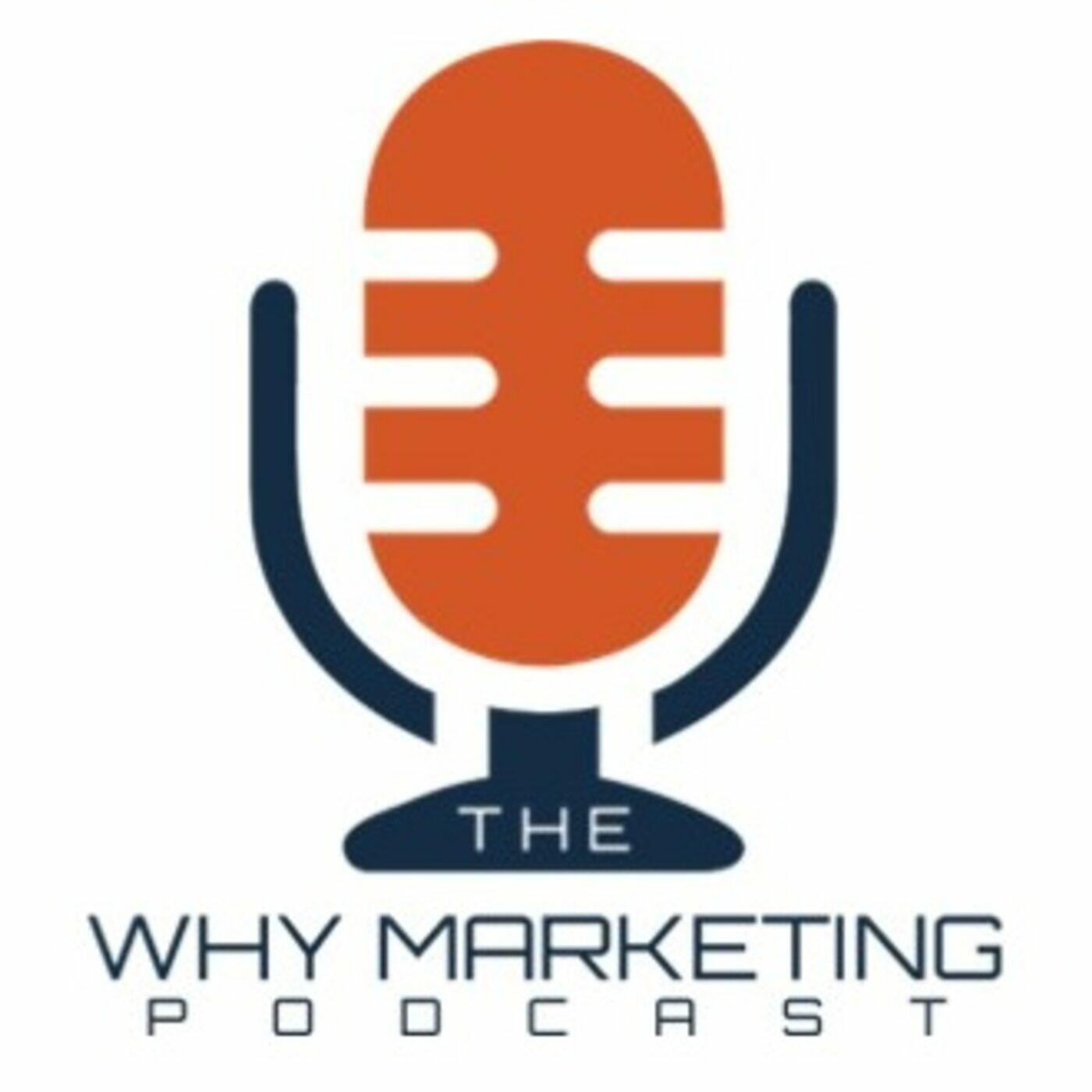The WHY MARKETING Podcast