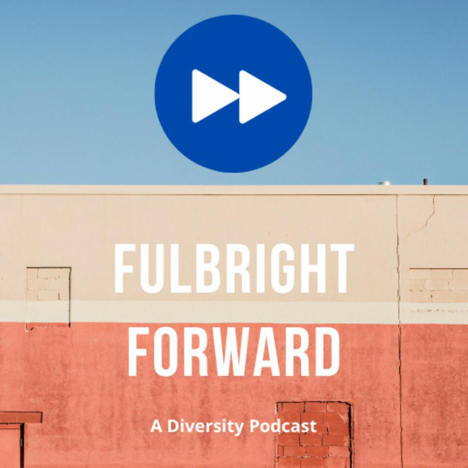 Fulbright Forward - A Diversity Podcast