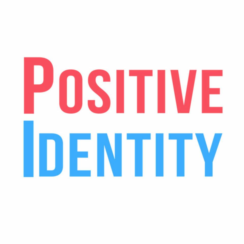 The Positive Identity Podcast
